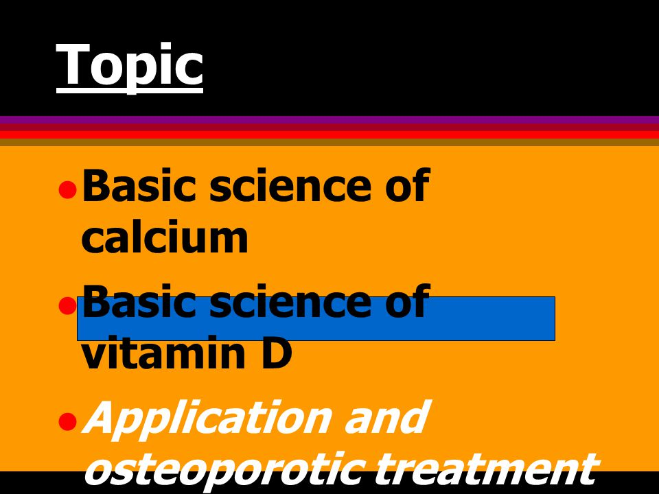 Topic Basic science of calcium Basic science of vitamin D