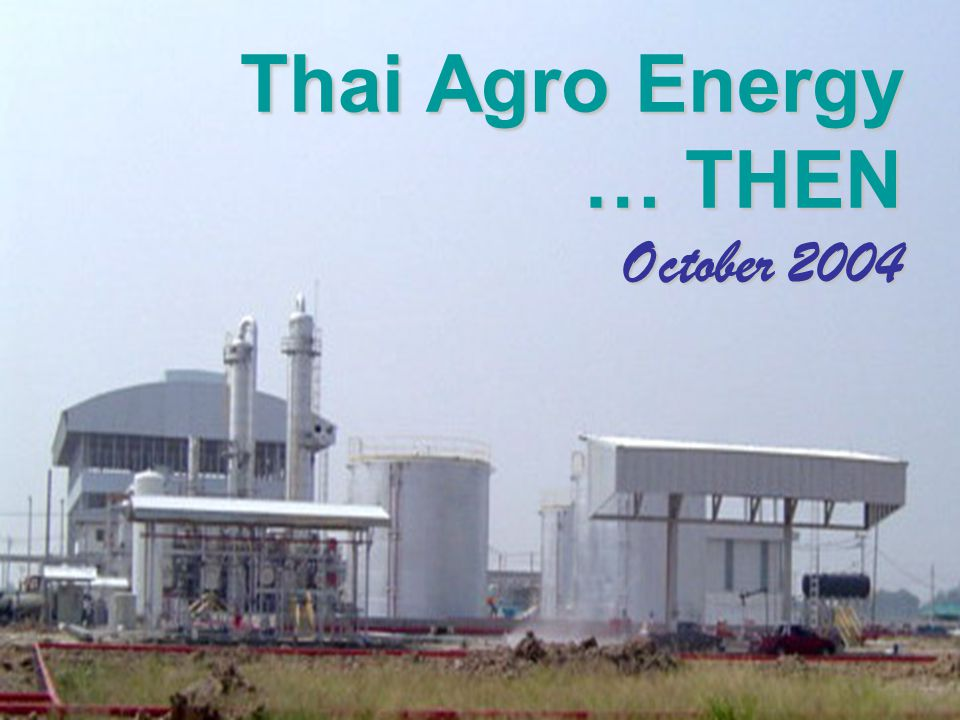 Thai Agro Energy … THEN October 2004