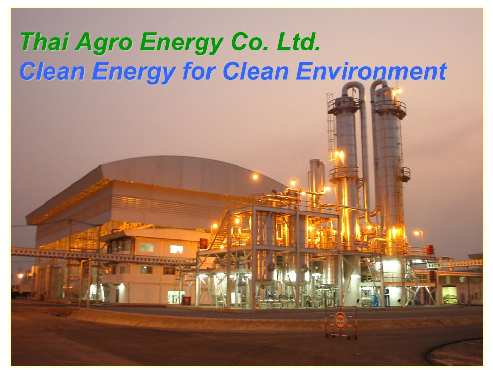 Thai Agro Energy Co. Ltd. Clean Energy for Clean Environment