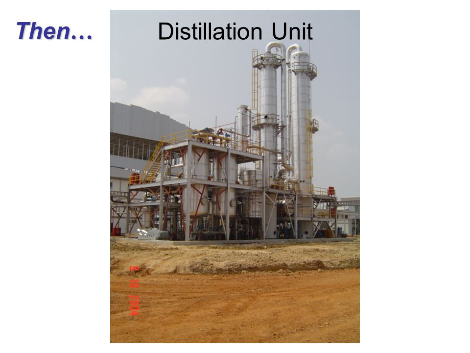 Then… Distillation Unit