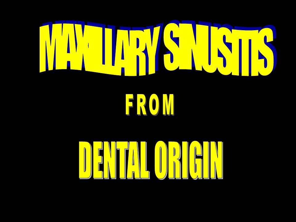 MAXILLARY SINUSITIS FROM DENTAL ORIGIN