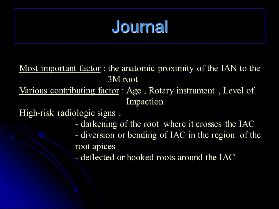 Journal Most important factor : the anatomic proximity of the IAN to the 3M root.