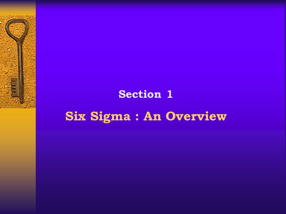 Section 1 Six Sigma : An Overview