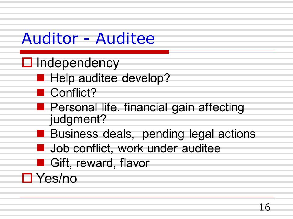 Auditor - Auditee Independency Yes/no Help auditee develop Conflict