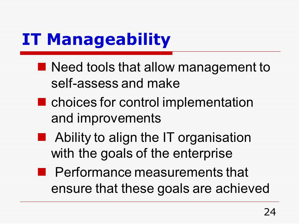 IT Manageability Need tools that allow management to self-assess and make. choices for control implementation and improvements.