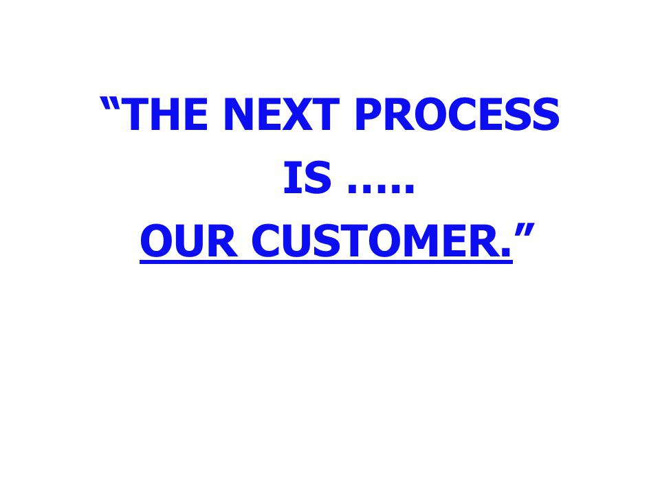 THE NEXT PROCESS IS ….. OUR CUSTOMER.