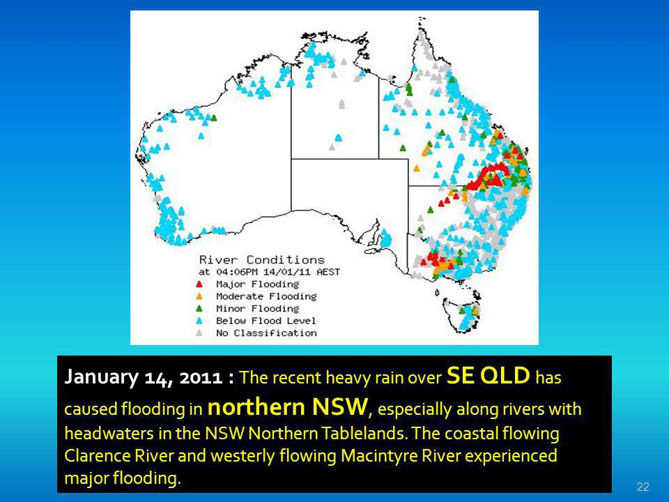 January 14, 2011 : The recent heavy rain over SE QLD has caused flooding in northern NSW, especially along rivers with headwaters in the NSW Northern Tablelands.