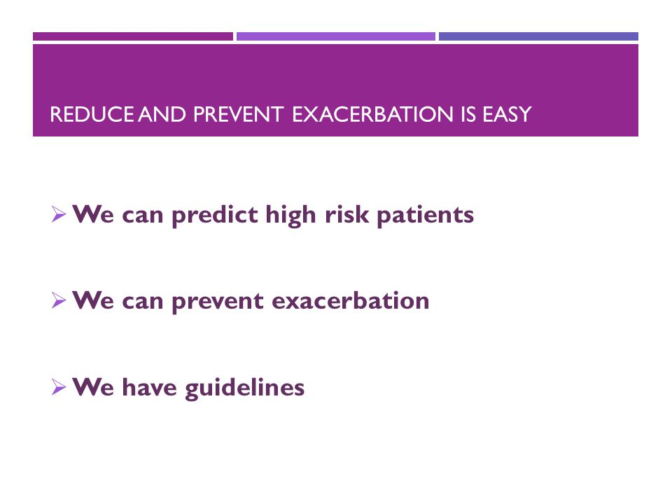 Reduce and Prevent exacerbation is easy