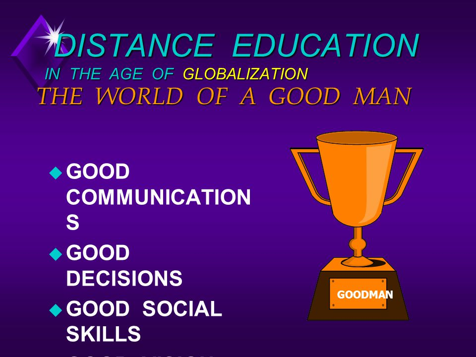 DISTANCE EDUCATION IN THE AGE OF GLOBALIZATION