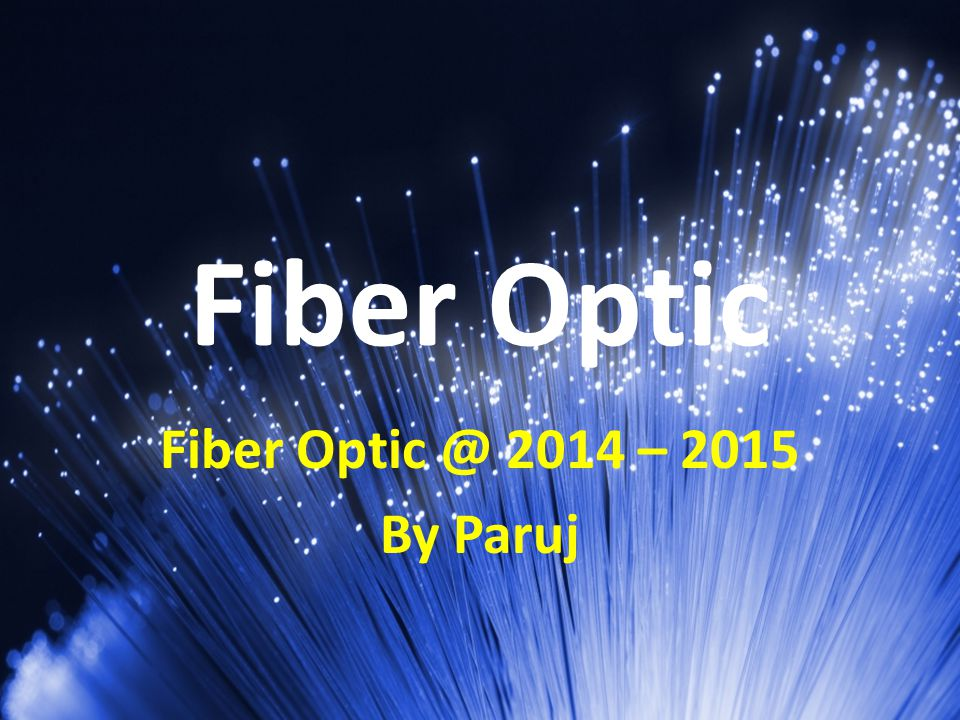 Fiber Optic Fiber Optic @ 2014 – 2015 By Paruj