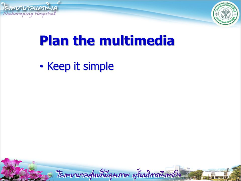Plan the multimedia Keep it simple
