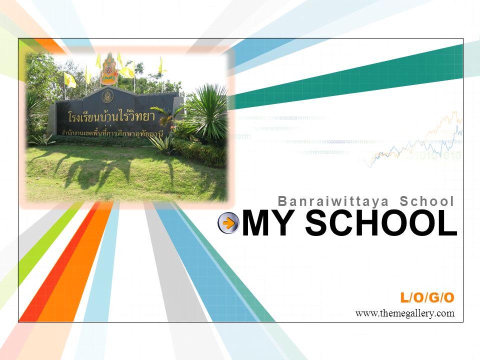 Banraiwittaya School MY SCHOOL