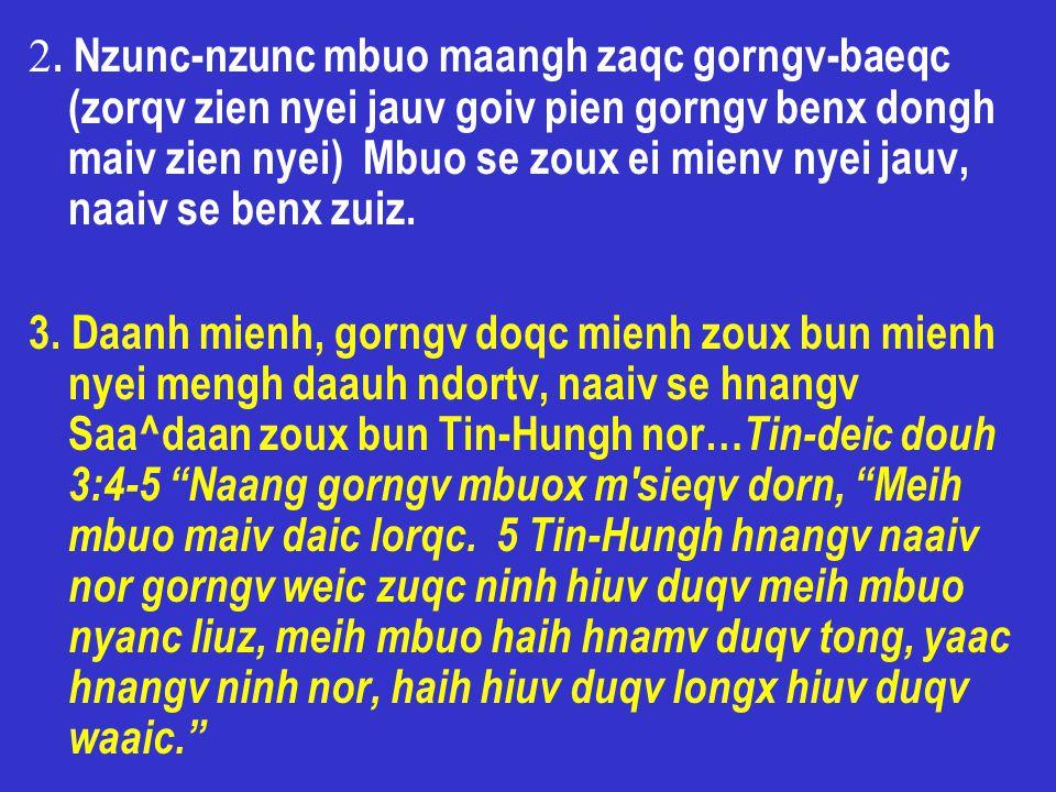 2. Nzunc-nzunc mbuo maangh zaqc gorngv-baeqc (zorqv zien nyei jauv goiv pien gorngv benx dongh maiv zien nyei) Mbuo se zoux ei mienv nyei jauv, naaiv se benx zuiz.