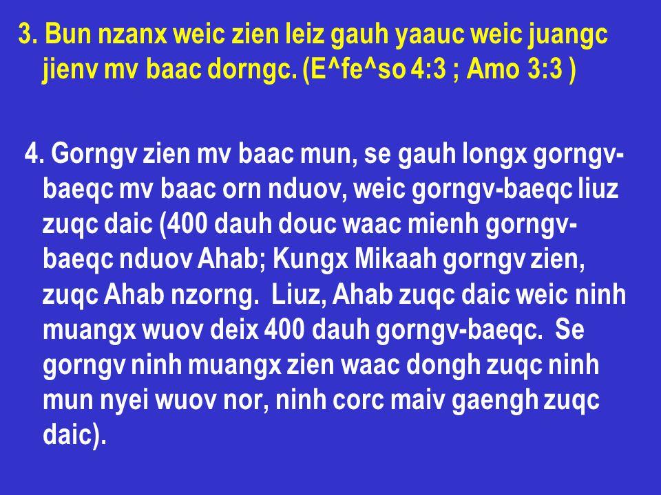 3. Bun nzanx weic zien leiz gauh yaauc weic juangc jienv mv baac dorngc. (E^fe^so 4:3 ; Amo 3:3 )