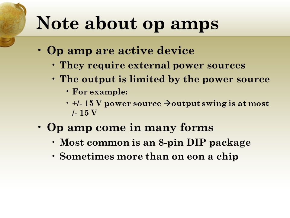 Note about op amps Op amp are active device Op amp come in many forms