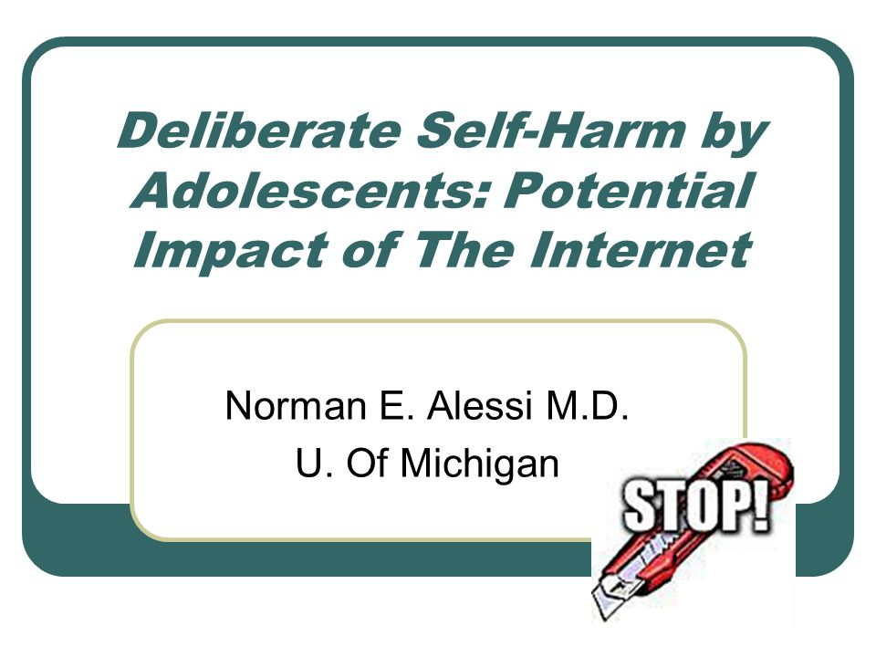 Deliberate Self-Harm by Adolescents: Potential Impact of The Internet