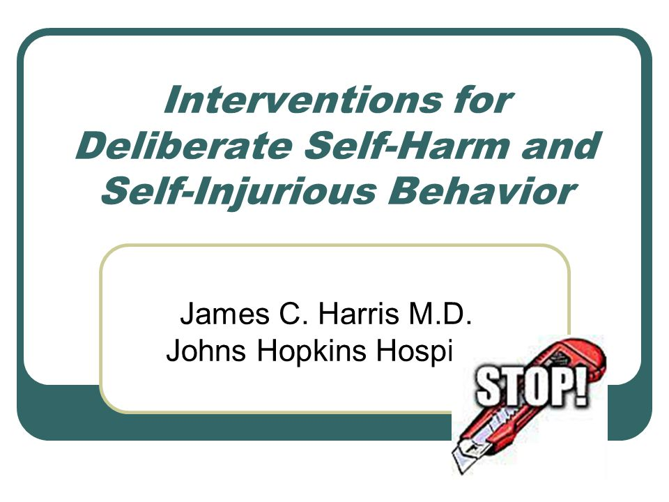 Interventions for Deliberate Self-Harm and Self-Injurious Behavior