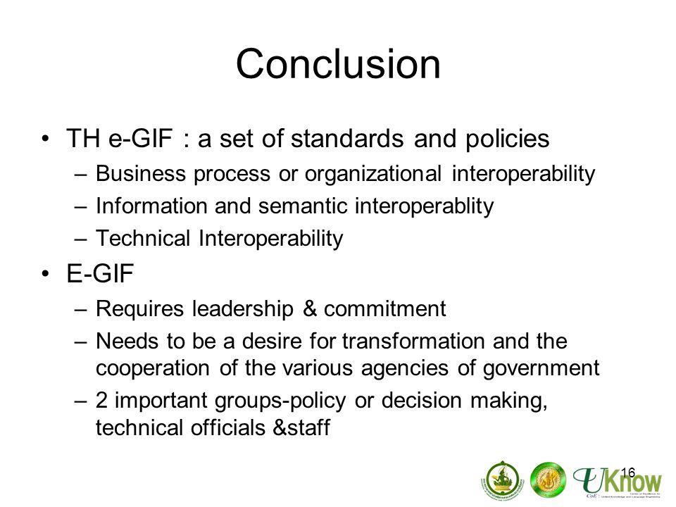 Conclusion TH e-GIF : a set of standards and policies E-GIF