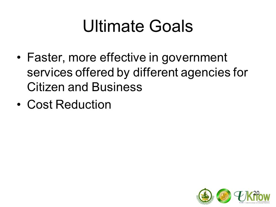Ultimate Goals Faster, more effective in government services offered by different agencies for Citizen and Business.