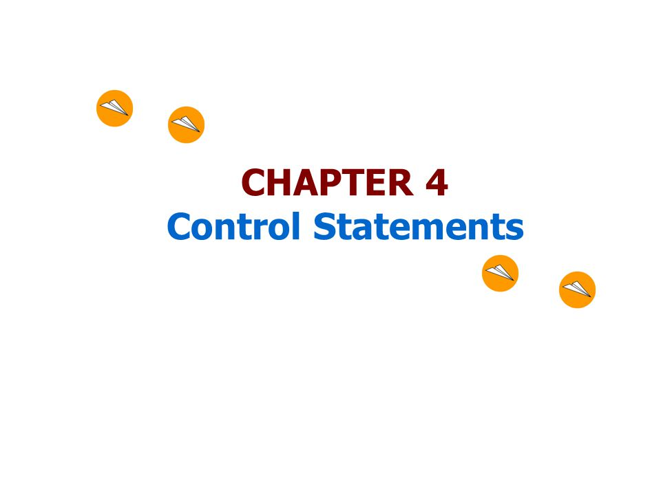 CHAPTER 4 Control Statements