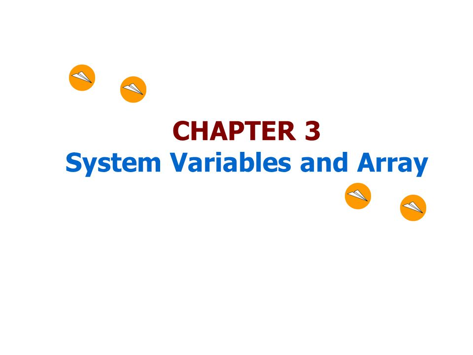 CHAPTER 3 System Variables and Array