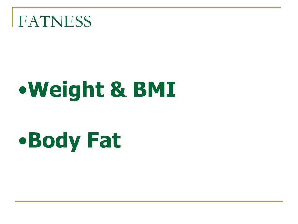 FATNESS Weight & BMI Body Fat