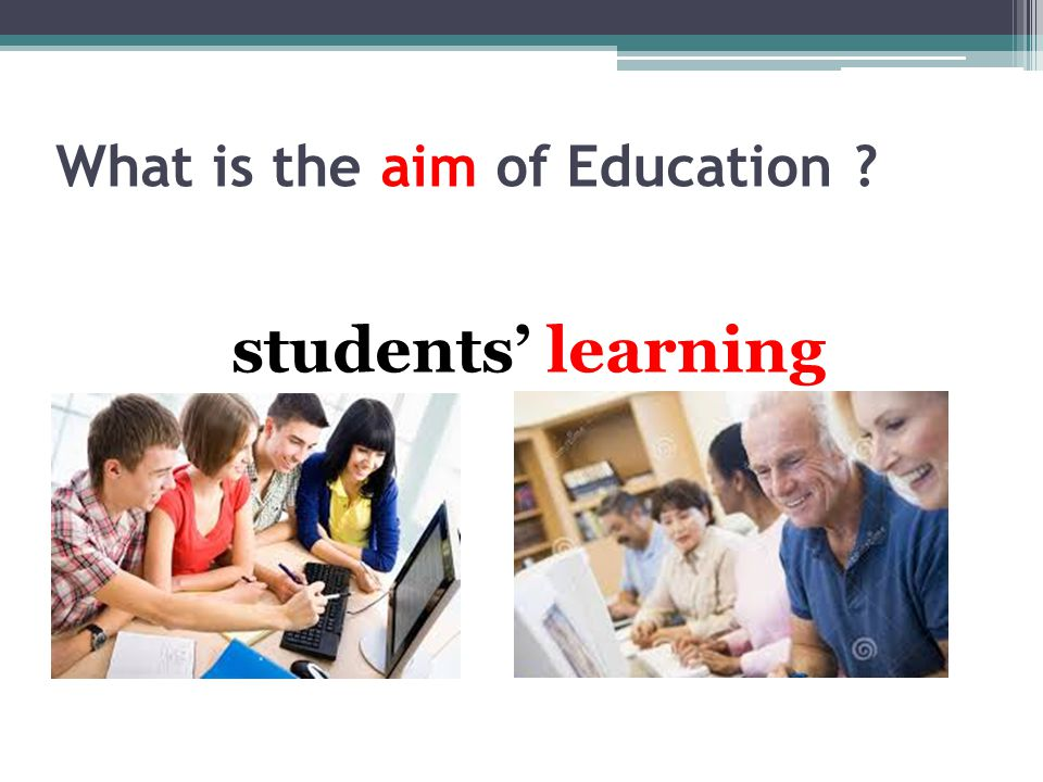 What is the aim of Education