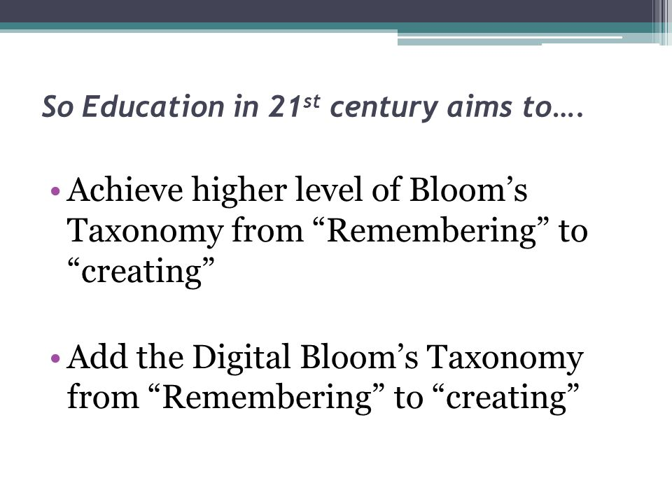 So Education in 21st century aims to….