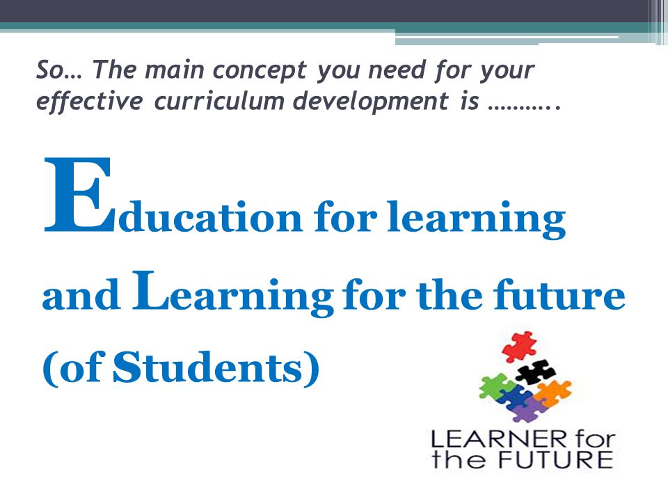 Education for learning and Learning for the future (of students)