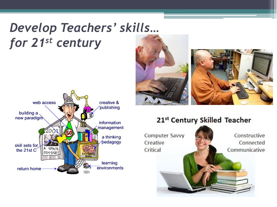 Develop Teachers' skills… for 21st century