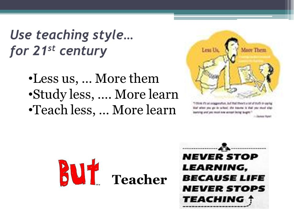 Use teaching style… for 21st century