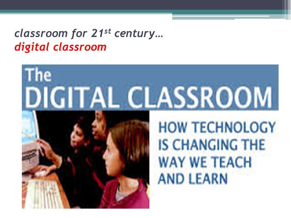 classroom for 21st century… digital classroom