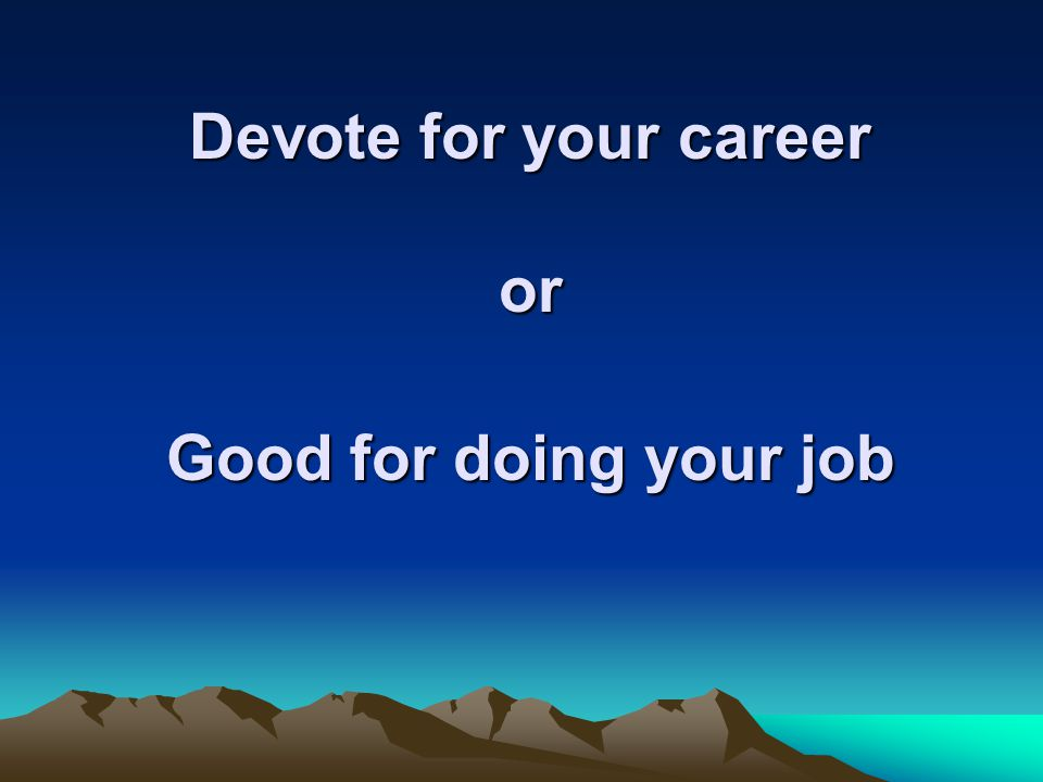 Devote for your career or
