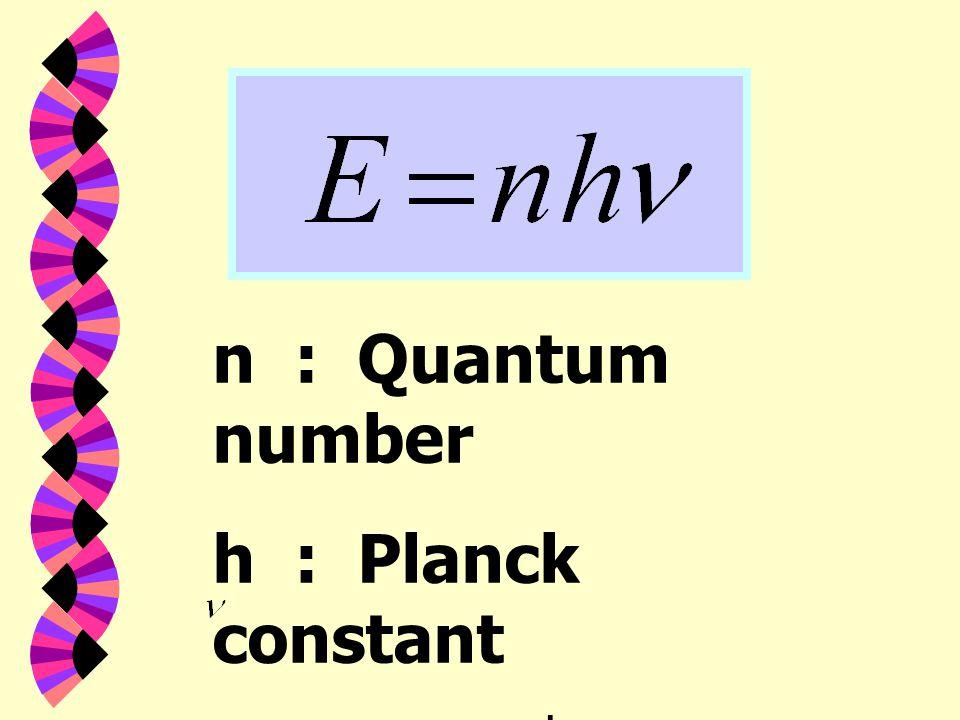 n : Quantum number h : Planck constant : ความถี่