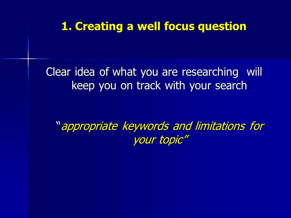 1. Creating a well focus question