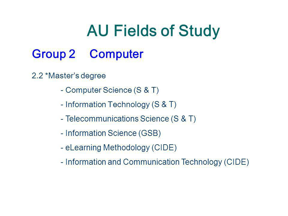 AU Fields of Study Group 2 Computer 2.2 *Master's degree