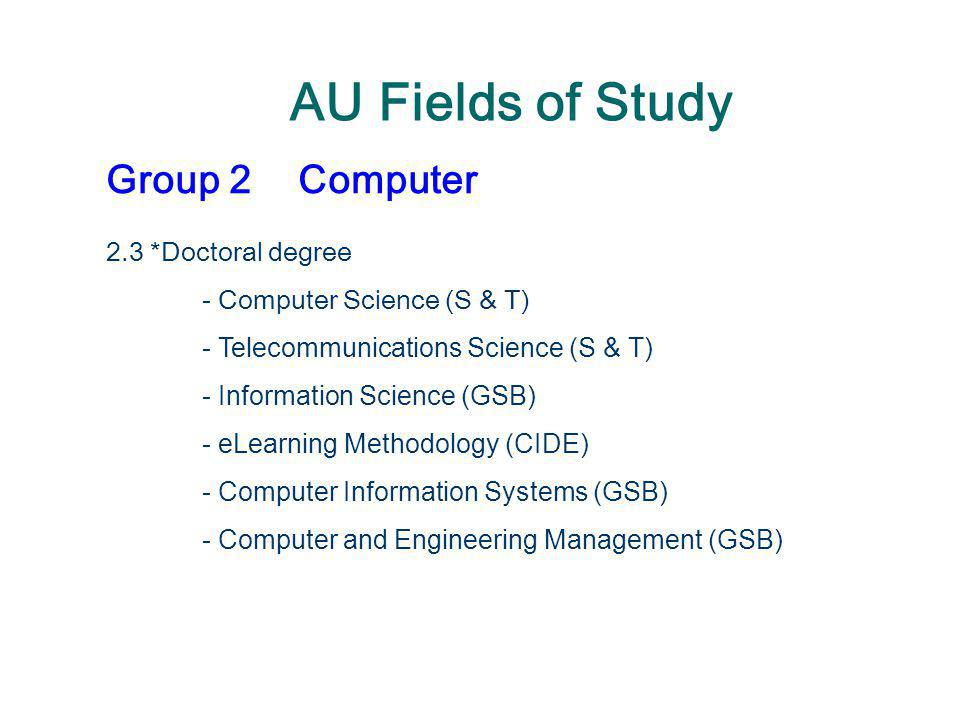AU Fields of Study Group 2 Computer 2.3 *Doctoral degree