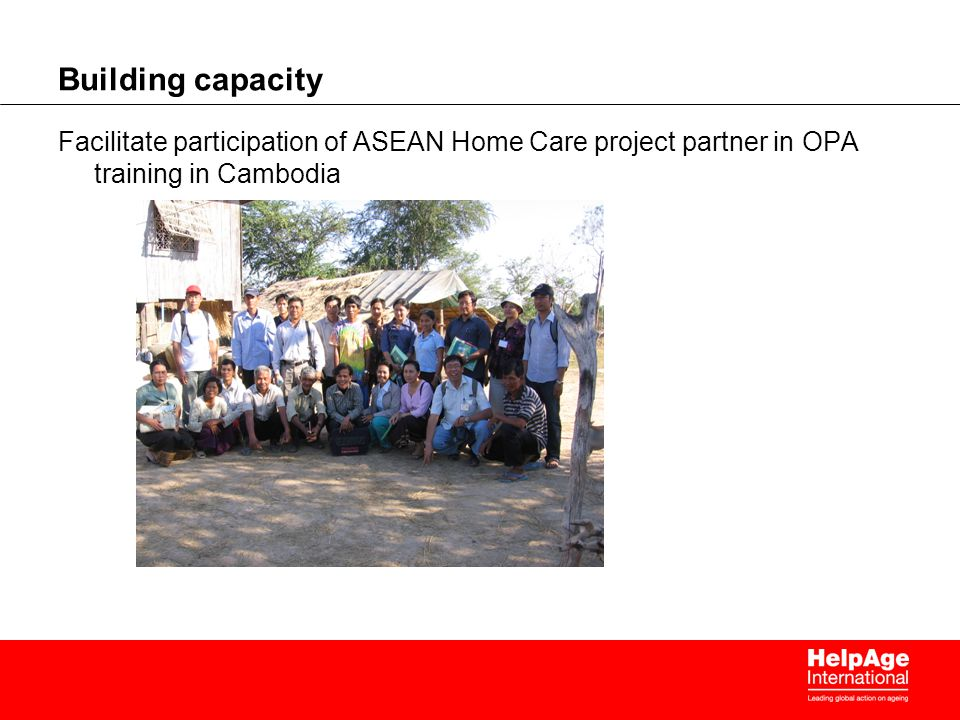 Building capacity Facilitate participation of ASEAN Home Care project partner in OPA training in Cambodia.