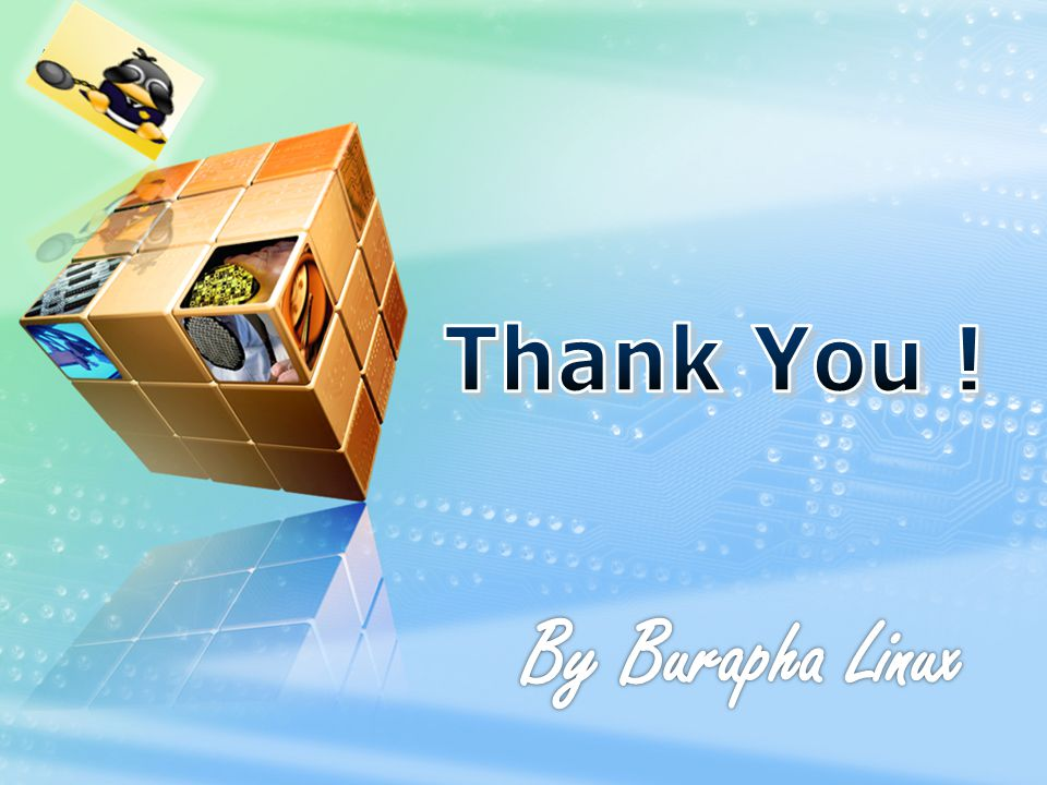 Thank You ! By Burapha Linux
