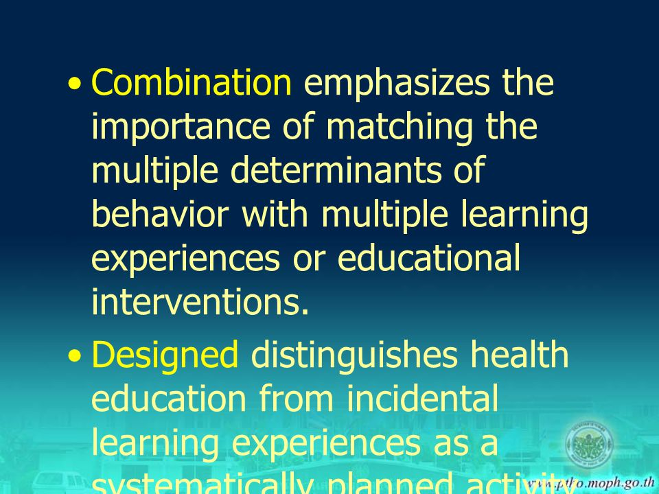 Combination emphasizes the importance of matching the multiple determinants of behavior with multiple learning experiences or educational interventions.