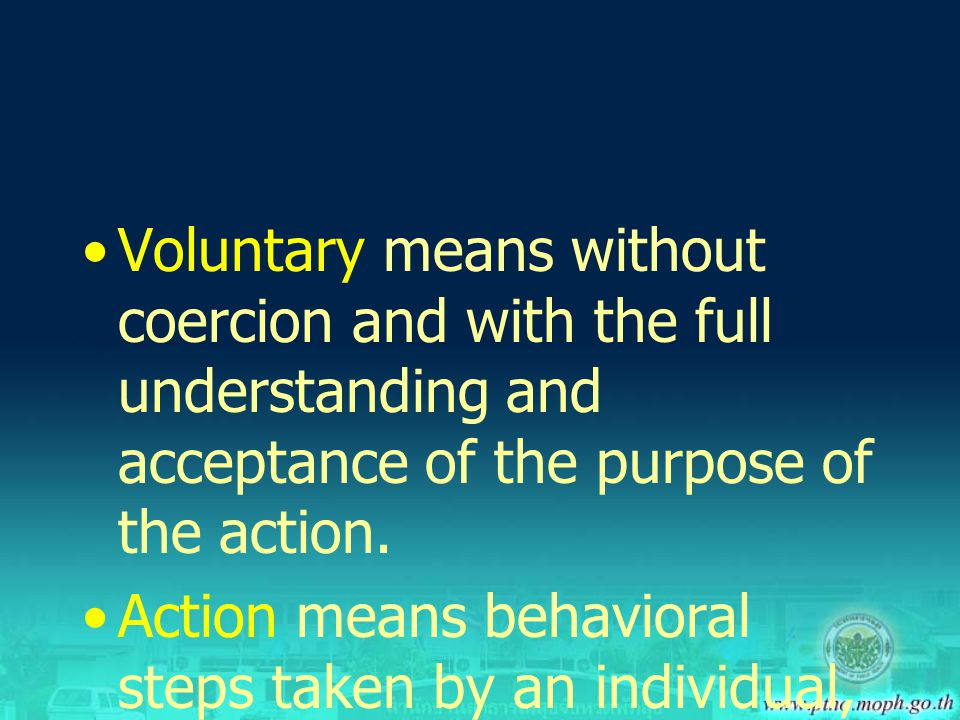 Voluntary means without coercion and with the full understanding and acceptance of the purpose of the action.