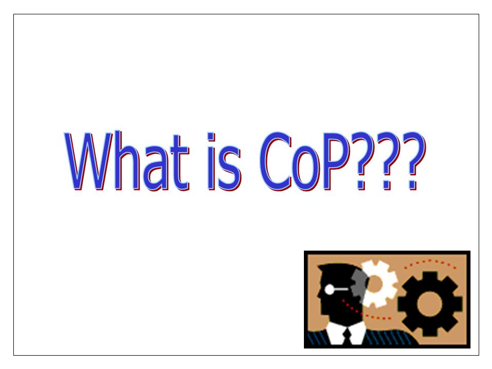 What is CoP