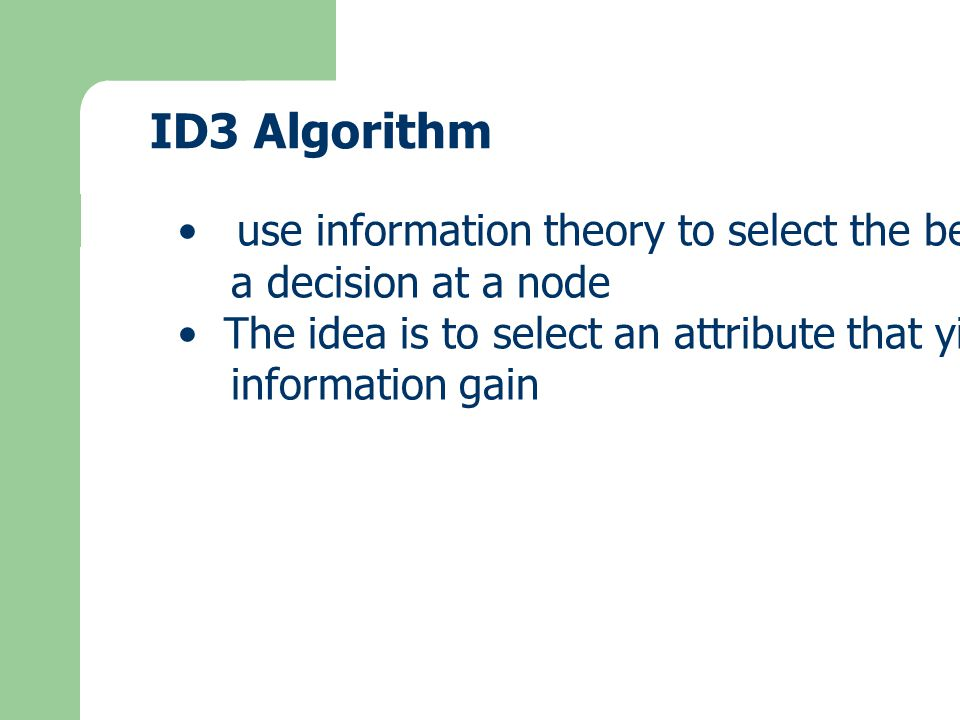ID3 Algorithm use information theory to select the best attribute for