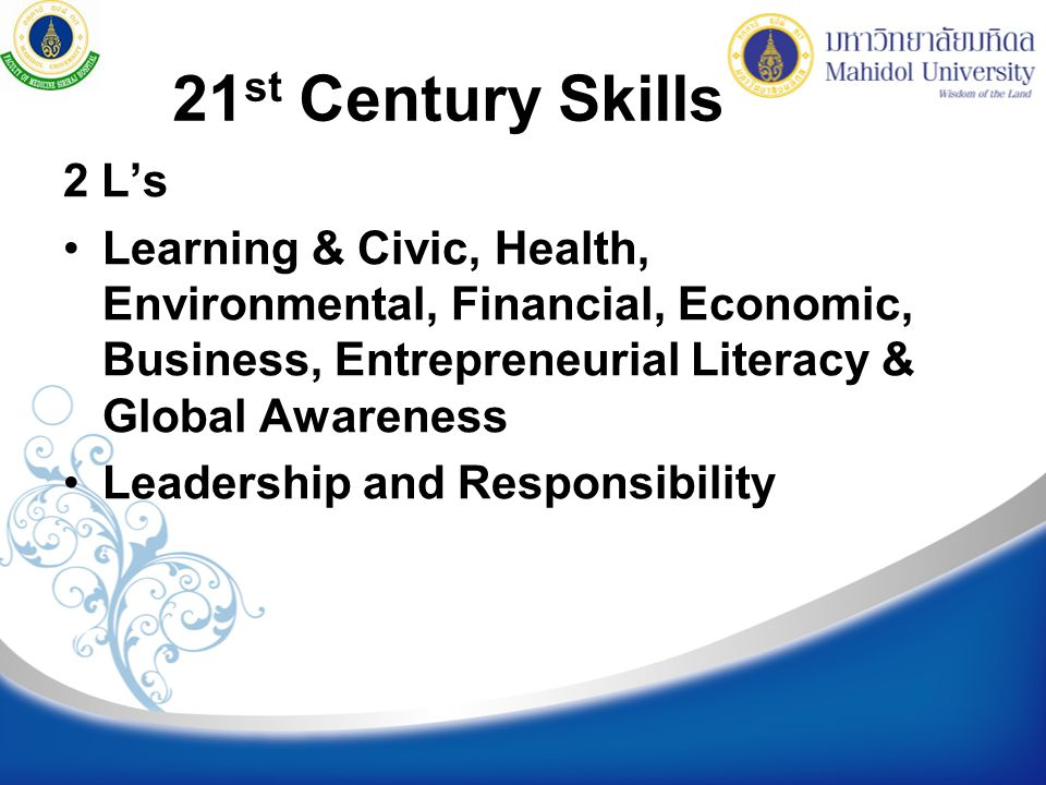 21st Century Skills 2 L's. Learning & Civic, Health, Environmental, Financial, Economic, Business, Entrepreneurial Literacy & Global Awareness.
