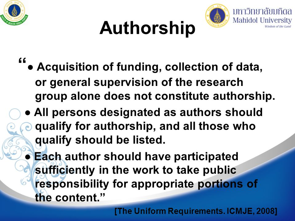 Authorship ● Acquisition of funding, collection of data, or general supervision of the research group alone does not constitute authorship.