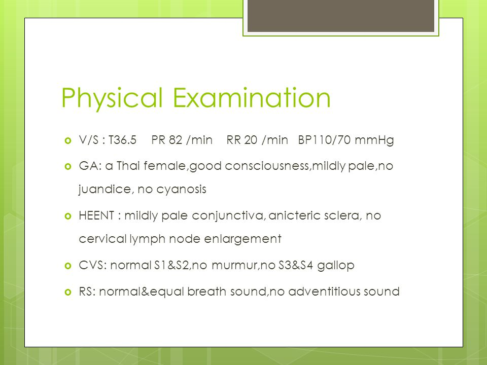 Physical Examination V/S : T36.5 PR 82 /min RR 20 /min BP110/70 mmHg