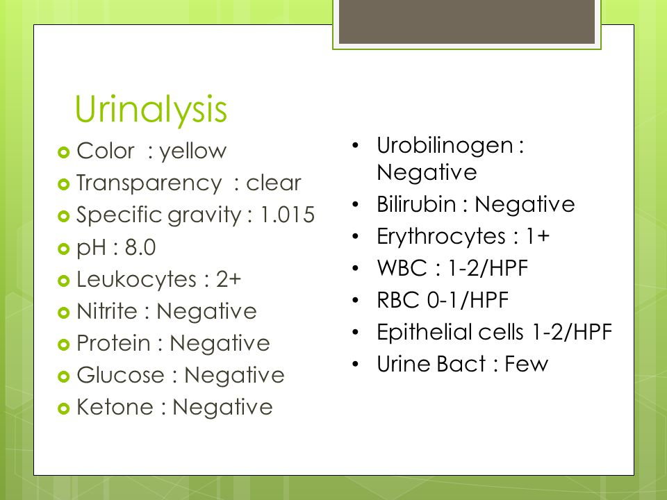 Urinalysis Urobilinogen : Negative Color : yellow Transparency : clear