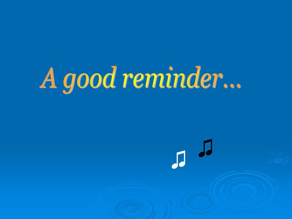 A good reminder... ♫ ♫