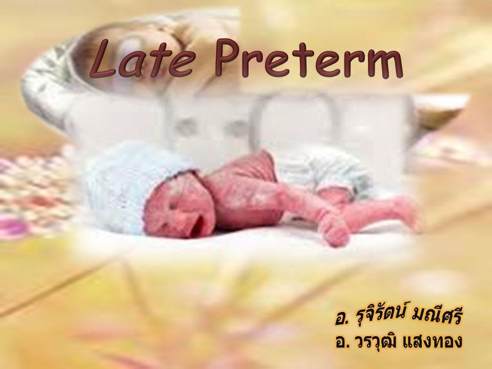 Late Preterm อ. รุจิรัตน์ มณีศรี อ. วรวุฒิ แสงทอง