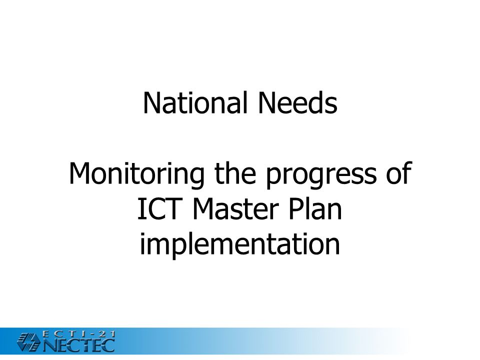 National Needs Monitoring the progress of ICT Master Plan implementation